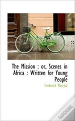The Mission : Or, Scenes In Africa : Wri