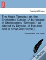 The Mock Tempest; Or, The Enchanted Castle. (A Burlesque Of Shakspere'S 'Tempest,' As Altered By Dryden. In Five Acts And In Prose And Verse.)