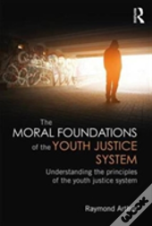 The Moral Foundations Of The Youth Justice System