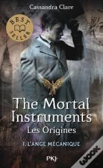The Mortal Instruments - Les Origines - Tome 1 L'Ange Mecanique