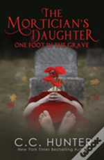 The Mortician'S Daughter: One Foot In The Grave
