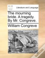 The Mourning Bride. A Tragedy. By Mr. Co