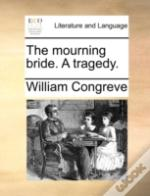 The Mourning Bride. A Tragedy.