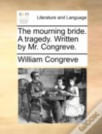 The Mourning Bride. A Tragedy. Written B