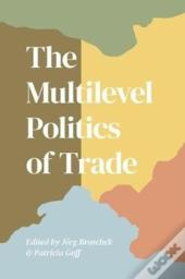 The Multilevel Politics Of Trade