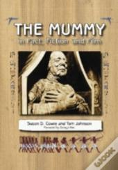 The Mummy In Fact, Fiction And Film