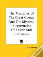 The Mysteries Of The Great Operas And The Mystical Interpretation Of Easter And Christmas
