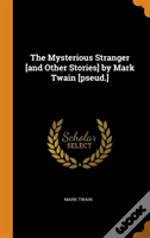 The Mysterious Stranger (And Other Stories) By Mark Twain (Pseud.)