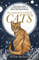 The Mysterious World Of Cats : The Ultimate Gift Book For People Who Are Bonkers About Their Cat