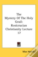 The Mystery Of The Holy Grail: Rosicruci