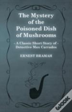 The Mystery Of The Poisoned Dish Of Mushrooms (A Classic Short Story Of Detective Max Carrados)