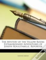 The Mystery Of The Yellow Room: Extraord
