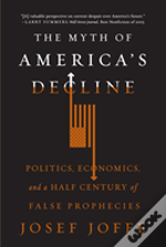 The Myth Of America'S Decline - Politics, Economics, And A Half Century Of False Prophecies