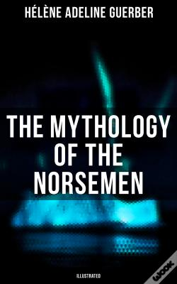 Wook.pt - The Mythology Of The Norsemen (Illustrated)