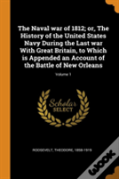 The Naval War Of 1812; Or, The History Of The United States Navy During The Last War With Great Britain, To Which Is Appended An Account Of The Battle Of New Orleans; Volume 1