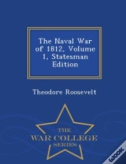 Wook.pt - The Naval War Of 1812, Volume 1, Statesm