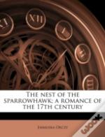 The Nest Of The Sparrowhawk; A Romance Of The 17th Century