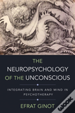 The Neuropsychology Of The Unconscious - Integrating Brain And Mind In Psychotherapy