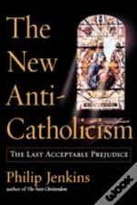 The New Anti-Catholicism