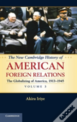 The New Cambridge History Of American Foreign Relations: Volume 3, The Globalizing Of America, 1913-1945