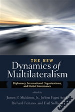 The New Dynamics Of Multilateralism