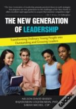 The New Generation Of Leadership: Transforming Ordinary Young People Into Outstanding And Growing Leaders