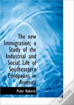 The New Immigration; A Study Of The Indu