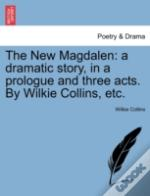 The New Magdalen: A Dramatic Story, In A