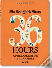 The New York Times ; 36 Hours In Latin America & The Caribbean