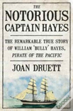 The Notorious Captain Hayes: The Remarkable True Story Of The Pirate Ofthe Pacific
