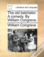The Old Batchelor. A Comedy. By William