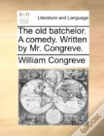 The Old Batchelor. A Comedy. Written By