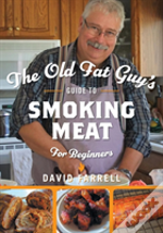 The Old Fat Guy'S Guide To Smoking Meat For Beginners