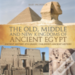 The Old, Middle And New Kingdoms Of Ancient Egypt - Ancient History 4th Grade - Children'S Ancient History