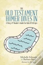 The Old Testament: Homer Dives In; A Story & Reader'S Guide For Kids Of All Ages