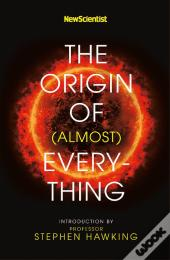 The Origin of Almost Everything