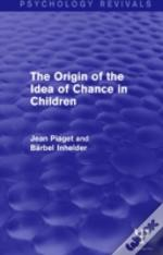 The Origin Of The Idea Of Chance In Children (Psychology Revivals)