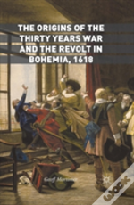 The Origins Of The Thirty Years War And The Revolt In Bohemia, 1618