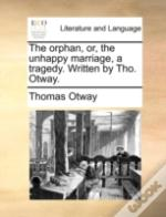 The Orphan, Or, The Unhappy Marriage, A