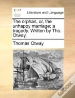 The Orphan, Or, The Unhappy Marriage; A