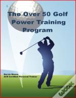 The Over 50 Golf Power Training Program