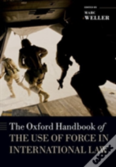 The Oxford Handbook Of The Use Of Force In International Law