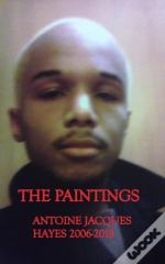 The Paintings Antoine Jacques Hayes 2006-2019