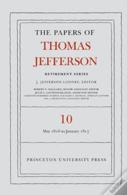 Wook.pt - The Papers Of Thomas Jefferson: Retirement Series: Volume 10: 1 May 1816 To 18 January 1817