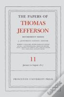 The Papers Of Thomas Jefferson: Retirement Series: Volume 11: 19 January To 31 August 1817 (Thomas Jefferson)