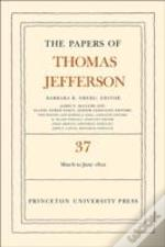 The Papers Of Thomas Jefferson, Volume 37: 4 March To 30 June 1802