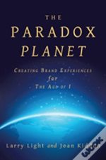 The Paradox Planet: Creating Brand Experiences For The Age Of I