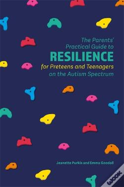 Wook.pt - The Parents Practical Guide To Resilience For Preteens And Teenagers On The Autism Spectrum