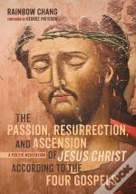 The Passion, Resurrection, And Ascension Of Jesus Christ According To The Four Gospels (Pdf)
