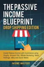 The Passive Income Blueprint Drop Shipping Edition